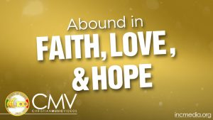 text Abound In Faith, Love, & Hope.