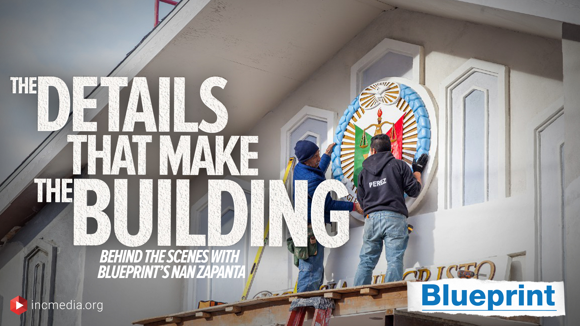 2 construction workers placing seal of the Church of Christ onto the front side of the house of worship with overlay text The Details That Make The Building. Behind The Scenes With Blueprint's Nan Zapanta.