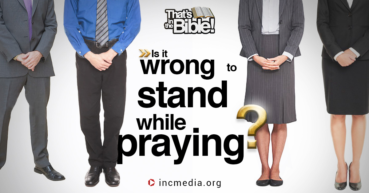 Is It Wrong to Stand While Praying?