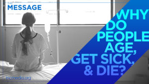 "Back of a woman sitting on a hospital bed in a hospital gown with an IV in her arm with text overlay on blue ribbon shape: ""Why do people age, get sick, & die?"""