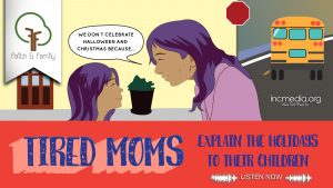"cartoon of mom talking to daughter saying ""we don't celebrate Halloween and Christmas because..."" with text ""tired moms explain the holidays to their children"""
