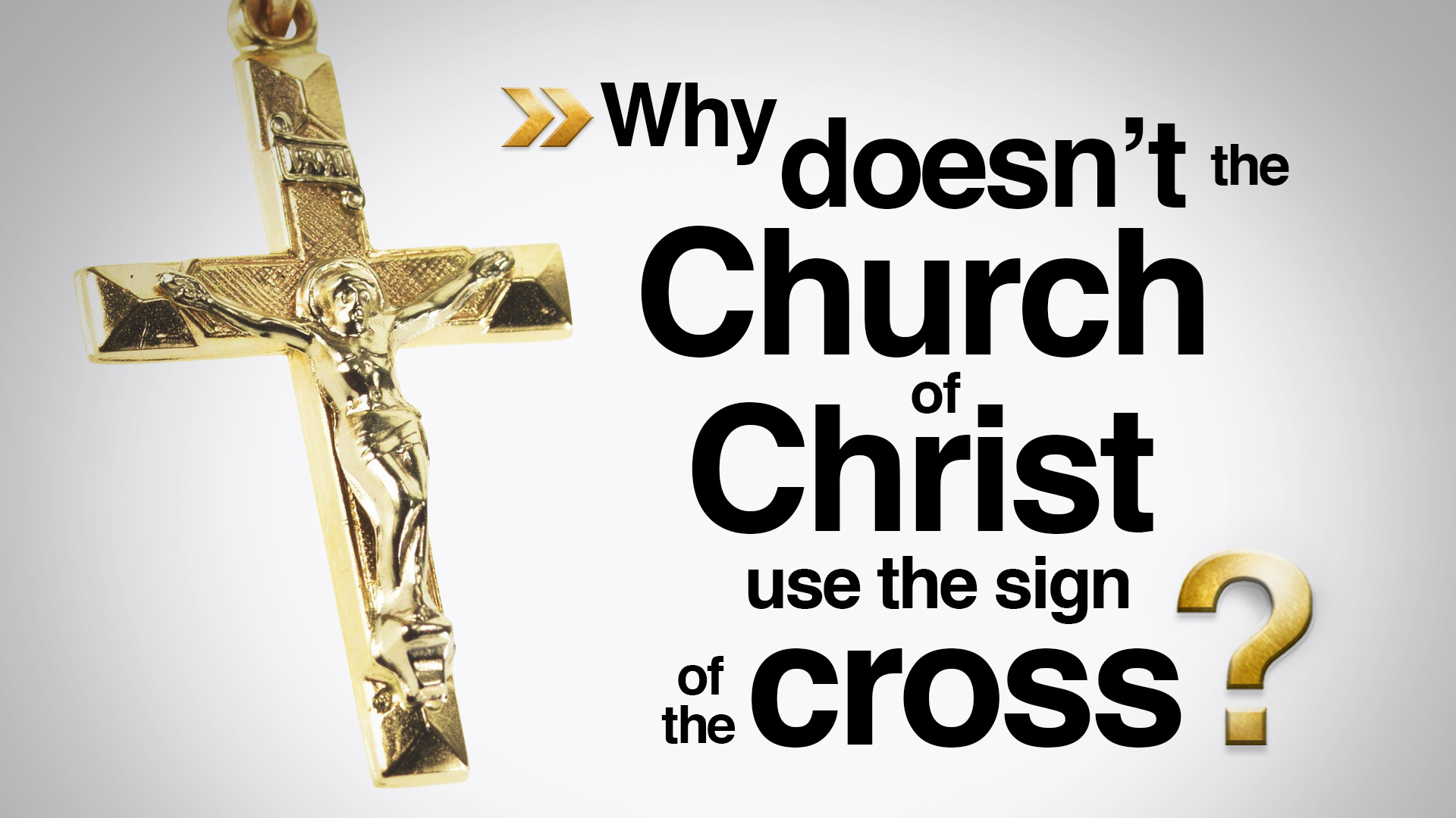 Why Doesn't the Church of Christ Use the Sign of the Cross?