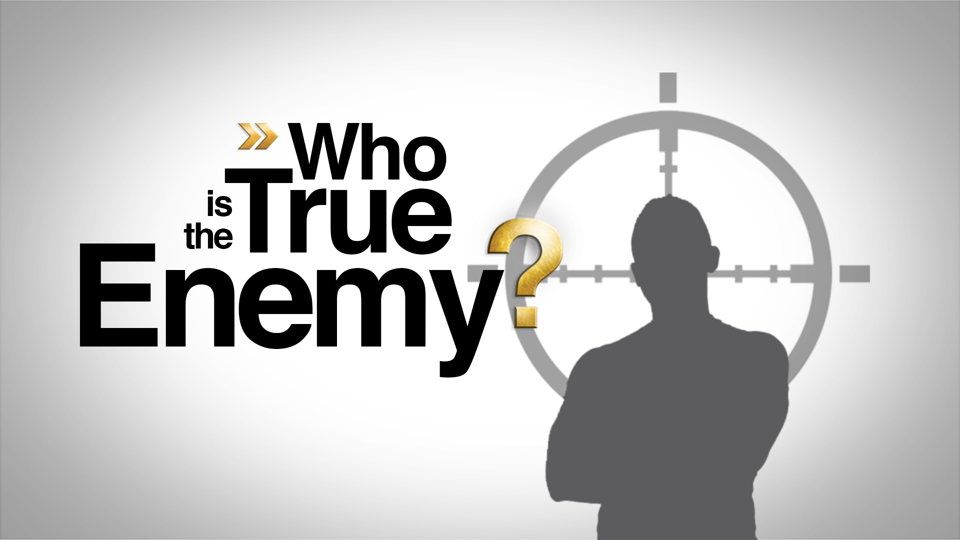 Who Is the True Enemy?