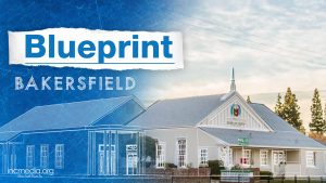 Exterior of house of worship with overlay text Blueprint Bakersfield