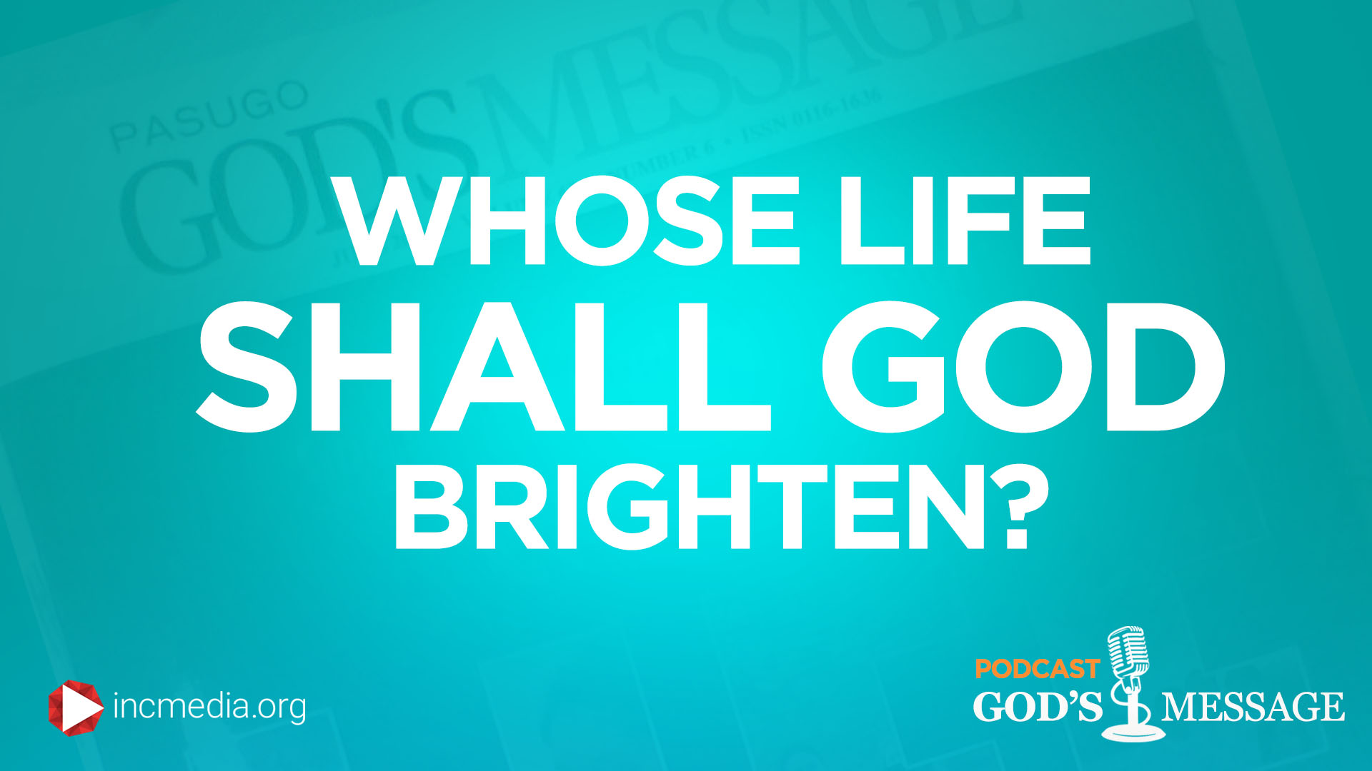 Whose Life Shall God Brighten?