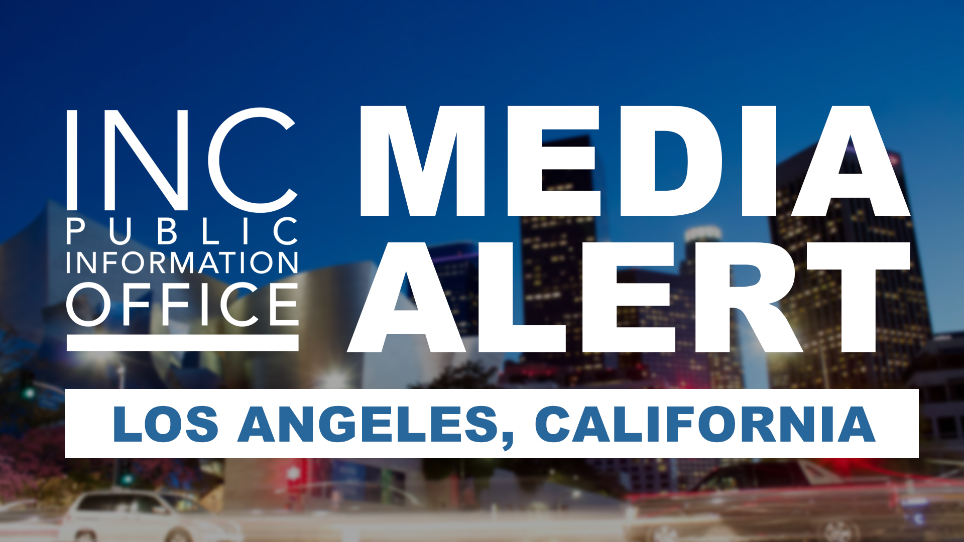 Los Angeles city scape with text: INC Public Information Office, Media Alert, Los Angeles, California